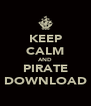KEEP CALM AND PIRATE DOWNLOAD - Personalised Poster A4 size