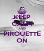 KEEP CALM AND PIROUETTE ON - Personalised Poster A4 size