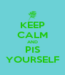 KEEP CALM AND PIS YOURSELF - Personalised Poster A4 size