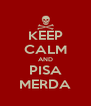KEEP CALM AND PISA MERDA - Personalised Poster A4 size