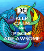 KEEP CALM AND PISCES ARE AWSOME - Personalised Poster A4 size
