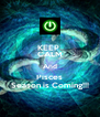 KEEP  CALM And Pisces Season is Coming!!! - Personalised Poster A4 size