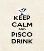 KEEP CALM AND PISCO DRINK - Personalised Poster A4 size