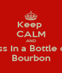 Keep  CALM AND Piss In a Bottle of  Bourbon - Personalised Poster A4 size