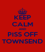 KEEP CALM AND PISS OFF TOWNSEND - Personalised Poster A4 size