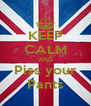 KEEP CALM AND Piss your Pants - Personalised Poster A4 size