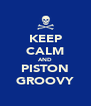 KEEP CALM AND PISTON GROOVY - Personalised Poster A4 size