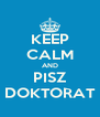 KEEP CALM AND PISZ DOKTORAT - Personalised Poster A4 size