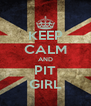KEEP CALM AND PIT GIRL - Personalised Poster A4 size