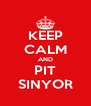 KEEP CALM AND PIT SINYOR - Personalised Poster A4 size