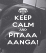 KEEP CALM AND PITAAA AANGA! - Personalised Poster A4 size
