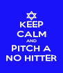 KEEP CALM AND PITCH A NO HITTER - Personalised Poster A4 size