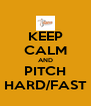 KEEP CALM AND PITCH HARD/FAST - Personalised Poster A4 size