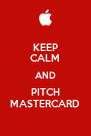 KEEP CALM AND PITCH MASTERCARD - Personalised Poster A4 size