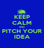 KEEP CALM AND PITCH YOUR IDEA - Personalised Poster A4 size
