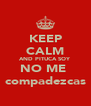 KEEP CALM AND PITUCA SOY NO ME  compadezcas - Personalised Poster A4 size