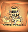 KEEP CALM AND PITUCA SOY Y NO ME  compadezcas - Personalised Poster A4 size