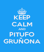 KEEP CALM AND PITUFO GRUÑONA - Personalised Poster A4 size