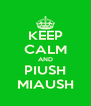 KEEP CALM AND PIUSH MIAUSH - Personalised Poster A4 size
