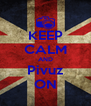 KEEP CALM AND Pivuz ON - Personalised Poster A4 size
