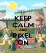 KEEP CALM AND PIXEL ON - Personalised Poster A4 size