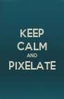 KEEP CALM AND PIXELATE  - Personalised Poster A4 size