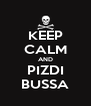 KEEP CALM AND PIZDI BUSSA - Personalised Poster A4 size