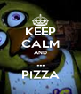 KEEP CALM AND ... PIZZA - Personalised Poster A4 size