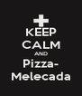 KEEP CALM AND Pizza- Melecada - Personalised Poster A4 size