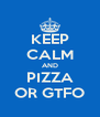 KEEP CALM AND PIZZA OR GTFO - Personalised Poster A4 size