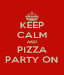 KEEP CALM AND PIZZA PARTY ON - Personalised Poster A4 size