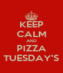 KEEP CALM AND PIZZA TUESDAY'S - Personalised Poster A4 size