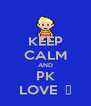 KEEP CALM AND PK LOVE  Ω - Personalised Poster A4 size