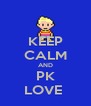 KEEP CALM AND PK LOVE  - Personalised Poster A4 size