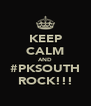 KEEP CALM AND #PKSOUTH ROCK!!! - Personalised Poster A4 size