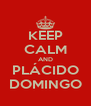 KEEP CALM AND PLÁCIDO DOMINGO - Personalised Poster A4 size