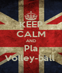 KEEP CALM AND Pla Volley-ball  - Personalised Poster A4 size