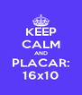 KEEP CALM AND PLACAR: 16x10 - Personalised Poster A4 size