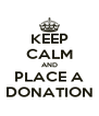 KEEP CALM AND PLACE A DONATION - Personalised Poster A4 size