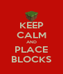 KEEP CALM AND PLACE BLOCKS - Personalised Poster A4 size