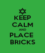KEEP CALM AND PLACE  BRICKS - Personalised Poster A4 size