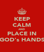 KEEP CALM AND PLACE IN GOD's HANDS - Personalised Poster A4 size