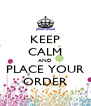 KEEP CALM AND PLACE YOUR ORDER - Personalised Poster A4 size
