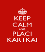 KEEP CALM AND PLACI KARTKAI - Personalised Poster A4 size