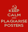 KEEP CALM AND PLAGIARISE POSTERS - Personalised Poster A4 size