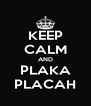 KEEP CALM AND PLAKA PLACAH - Personalised Poster A4 size