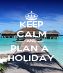 KEEP CALM AND PLAN A  HOLIDAY - Personalised Poster A4 size