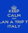 KEEP CALM AND PLAN A TRIP TO ITALY - Personalised Poster A4 size