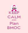 KEEP CALM AND Plan BMOC - Personalised Poster A4 size