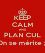 KEEP CALM AND PLAN CUL On se mérite ;) - Personalised Poster A4 size